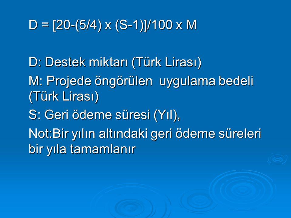D = [20-(5/4) x (S-1)]/100 x M D: Destek miktarı (Türk Lirası) M: Projede öngörülen uygulama bedeli (Türk Lirası)